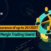 「KuCoin」新規証拠金取引ユーザーに最大20 USDTの保険をお楽しみください!